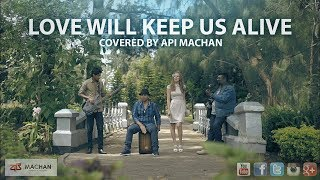 Love will Keep us Alive - Covered by Api Machan