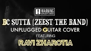 BC Sutta (Zeest the band) | Unplugged Guitar Cover feat Ravi Zharotia | Chordsguru | Explicit Lyrics