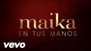 Maika - En Tus Manos (Lyric Video - Letra)