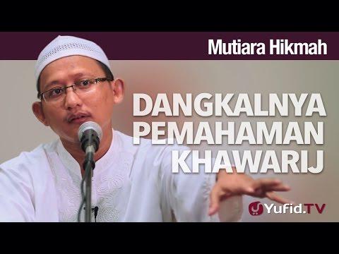 Mutiara Hikmah: Dangkalnya Pemahaman Khawarij - Ustadz Abu Yahya Badru Salam, Lc.