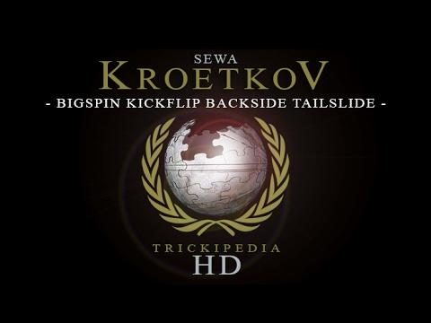 Sewa Kroetkov: Trickipedia - Bigspin Kickflip Backside Tailslide