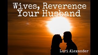 Wives, Reverence Your Husband