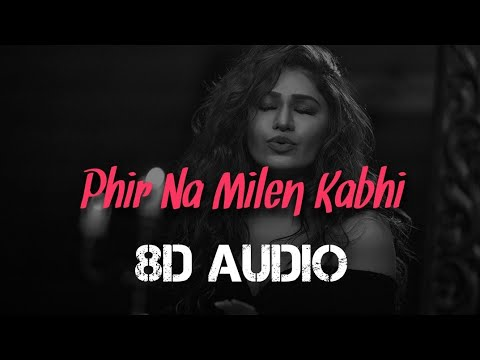 Tulsi Kumar: Phir Na Milen Kabhi (8d Audio) Reprise T-series Acoustics Love Song 2020 T-series