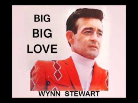Wynn Stewart - Big Big Love