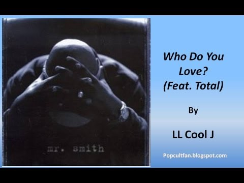 LL Cool J - Who Do You Love (Feat. Total) (Lyrics)
