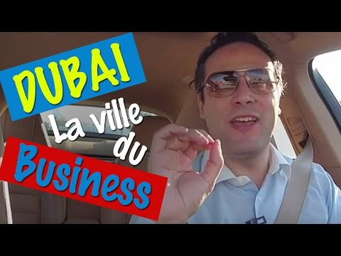 Pourquoi Dubai est la ville idéale pour un entrepreneur ou pour un trader ?