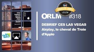 ORLM-318 : Debrief CES Las Vegas. Airplay, le cheval de Troie d'Apple.