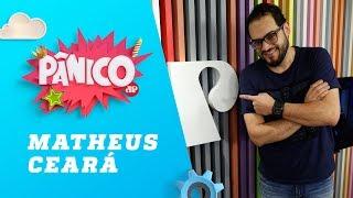 Matheus Ceará - Pânico - 02/10/18