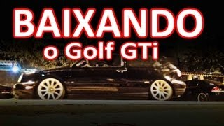 BAIXANDO MEU CARRO ! Golf GTi = Canal D2M