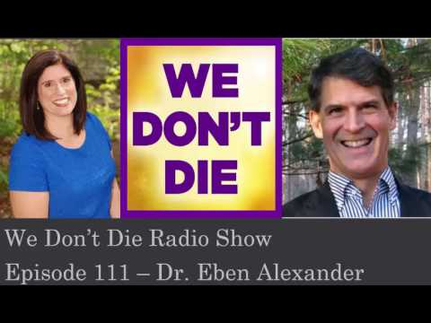 Episode 111 Neurosurgeon Dr. Eben Alexander talks Proof of Heaven on We Don't Die Radio Show