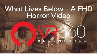 What Lives Below - A 4K FHD Horror Video in 360