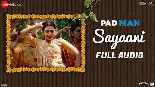 Sayaani Full Audio | Padman | Akshay Kumar, Radhika Apte & Sonam Kapoor | Amit Trivedi