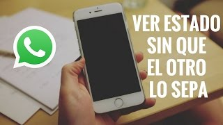 Truco: Cómo ver un estado de Whatsapp sin que el otro lo sepa