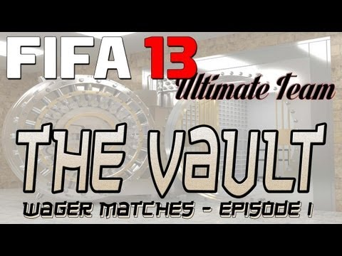 FIFA 13 Ultimate Team - THE VAULT Ep. 1 - WAGER MATCHES
