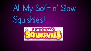 All my Soft and Slo Squishies!