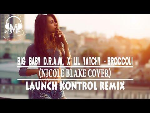 Big Baby D.R.A.M. x Lil Yatchy - Broccoli (Nicole Blake Cover) [Launch Kontrol Remix]