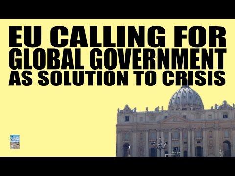 EU Calls for GLOBAL GOVERNMENT to Stop Financial Crisis!