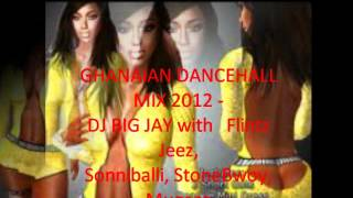GHANAIAN DANCEHALL MIX 2012 - DJ BIG JAY with Flint Jeez, Samini, Mugeez R2Beez and more