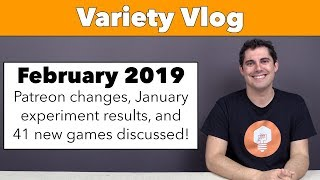 Variety Vlog February '19 - Patreon Changes & 41 new games discussed!