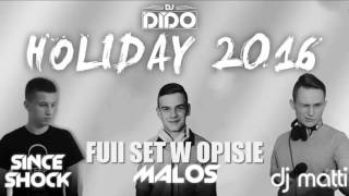 INFO-Holiday 2016 Dj DiDo & Dj Matti & Malos & Since Shock