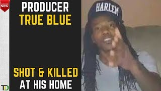"""Music Producer """"TRUE BLUE"""" Shot and KILLED at His Maxfield Ave Home."""