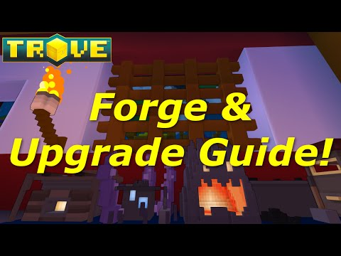 [Trove] Forge Guide(Tutorial) - How to Upgrade Your Gear & New Forge System!