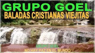 BALADAS CRISTIANAS VIEJITAS  DE BENDICIÓN // GRUPO GOEL