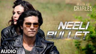 'Neeli Bullet' FULL AUDIO Song | Main Aur Charles | Randeep Hooda | T-Series