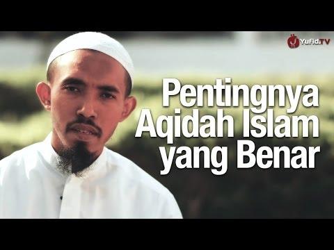 Ceramah Singkat: Pentingnya Aqidah Islam Yang Benar - Ustadz Abdullah Roy, MA.