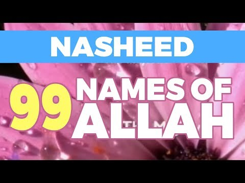 Nasheed - 99 Beautiful Names Of Allah | Hd video