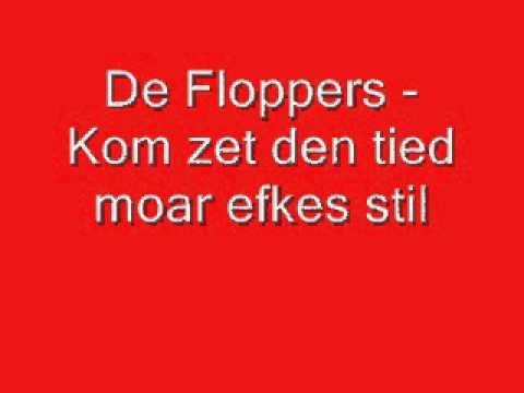 De Floppers - Kom zet den tied moar efkes stil