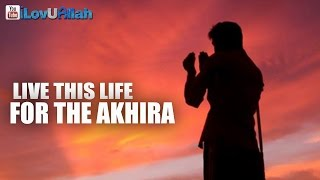 Live This Life For The Akhira ᴴᴰ