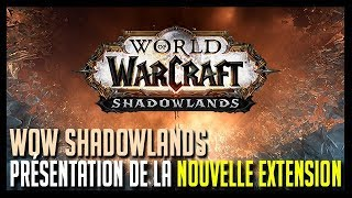 PRÉSENTATION DE LA NOUVELLE EXTENSION : WOW SHADOWLANDS !!!