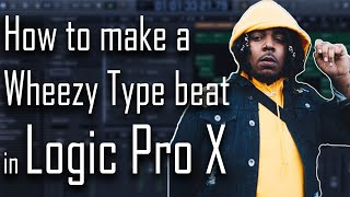 💨 How to make a Wheezy Type Beat in Logic Pro X | Meek Mill x Drake Type Beat 2019