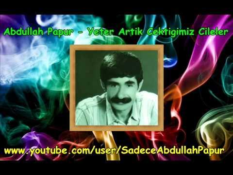Abdullah Papur - Yeter Artik Cektigimiz Cileler
