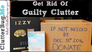 How to Get Rid of Guilty Clutter - Organizing Tip of the Day