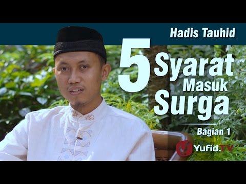 Hadis Tauhid : 5 Syarat Masuk Surga (1) - Ustadz Ammi Nur Baits