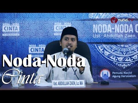 Kajian Islam: Noda-Noda Cinta - Ustadz Abdullah Zaen, MA