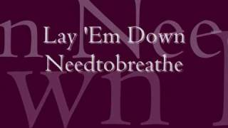 Lay 'Em Down by Needtobreathe
