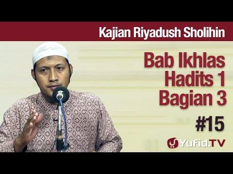 Kajian Kitab Riyadush Sholihin #15: Bab Ikhlas Hadist No 1 Bagian 3 - Ustadz Zaid Susanto, Lc