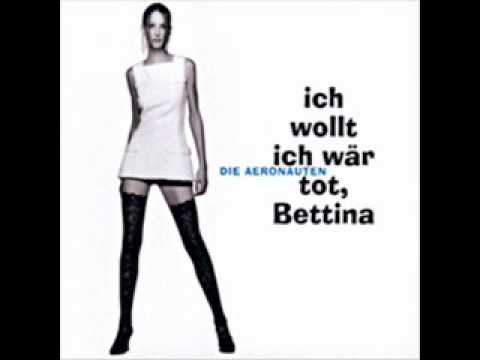Die Aeronauten - Ich Wollt Ich Waer Tot Bettina