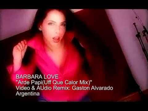 BARBARA LOVE  Arde Papi(Uff Que Calor Mix)