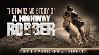 The Amazing Story Of A Highway Robber  ┇ Life Changing ┇ by Sheikh Moutasem Al Hameedi ┇ TDR ┇