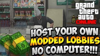 HOW TO MOD GTA 5 ONLINE WITHOUT A COMPUTER! HOST YOUR OWN MONEY LOBBIES + UNLIMITED RP (GTA V MODS)