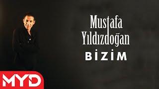 """Mustafa YILDIZDOĞAN """"Bizim"""""""