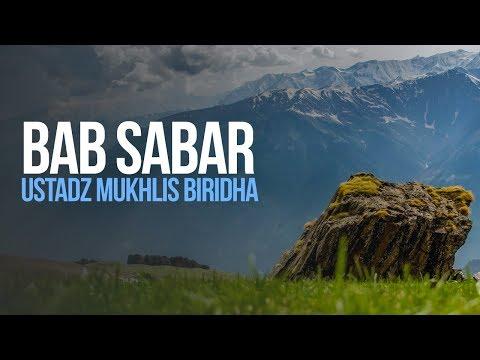 Bab Sabar - Ustadz Mukhlis Biridha