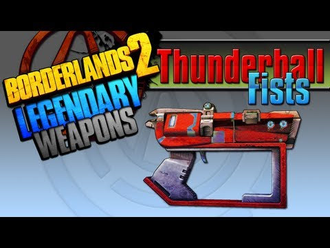 BORDERLANDS 2   *Thunderball Fists* Legendary Weapons Guide