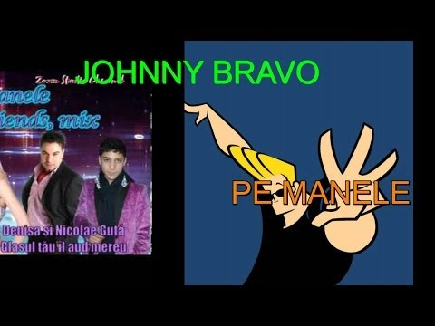 Johny Bravo Pe Manele video