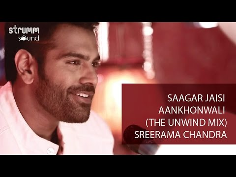 Saagar Jaisi Akhonwali (The Unwind Mix) I Sreerama Chandra