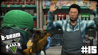 "B-TEAM GTA 5 Online Part 15 - ""LIQUOR STORE REVENGE!!!"" Grand Theft Auto V PC Gameplay"